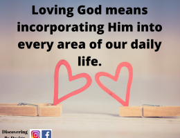 loving God means incorporating Him into every area of our daily life.